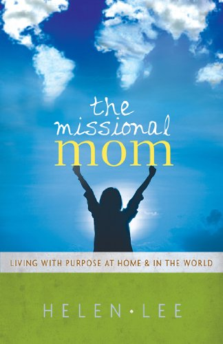 The Missional Mom: Living with Purpose at Home and in the World