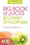 The Juice Ladys Big Book of Juices and Green Smoothies: More Than 400 Simple, Delicious Recipes!