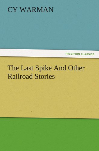 The Last Spike And Other Railroad Stories (TREDITION CLASSICS)
