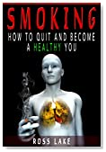 Smoking: How to Quit And Become A Healthy You (Quit Smoking, Stop Smoking, Nicotine Addiction)
