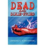 img - for [ Dead and Dixie-Fried [ DEAD AND DIXIE-FRIED ] By Schulenberg, Lawrence J ( Author )Jan-19-2009 Paperback book / textbook / text book