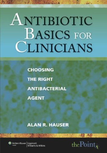 Antibiotic Basics for Clinicians: Choosing the Right Antibacterial Agent (Point (Lippincott Williams & Wilkins))