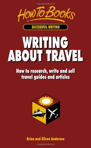 Writing About Travel: How to research, write and sell travel guides and articles