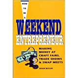 How to Be a Weekend Entrepreneur: Making Money at Craft Fairs and Trade Shows