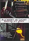 Cover art for  Alchemy In Light: Making Art Glass