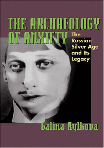 The Archaeology of Anxiety: The Russian Silver Age and its Legacy (Pitt Russian East European)