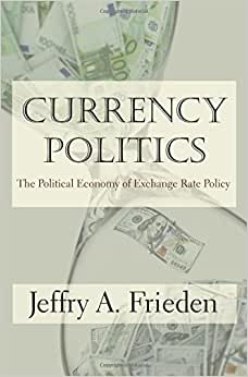 Currency Politics: The Political Economy Of Exchange Rate Policy