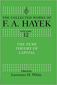 The Pure Theory Of Capital (The Collected Works Of F.A. Hayek)