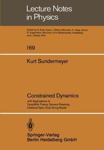 Constrained Dynamics: with Applications to Yang-Mills Theory, General Relativity, Classical Spin, Dual String Model (Lecture Notes in Physics) by K. Sundermeyer (1982-11-22)