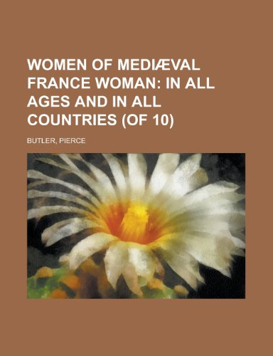 Women of Mediaeval France Woman (Volume 5); In All Ages and in All Countries (of 10)