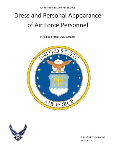 Air Force Instruction AFI 36-2903 Dress and Personal Appearance of Air Force Personnel   Including 1 March 2013 Changes