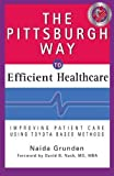 img - for The Pittsburgh Way to Efficient Healthcare: Improving Patient Care Using Toyota Based Methods 1st (first) Edition by Grunden, Naida published by Productivity Press (2007) book / textbook / text book