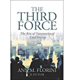 [ THE THIRD FORCE: THE RISE OF TRANSNATIONAL CIVIL SOCIETY ] By Florini, Ann M ( Author) 2000 [ Paperback ]