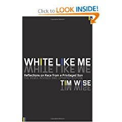 White Like Me: Reflections on Race from a Privileged Son by Tim Wise