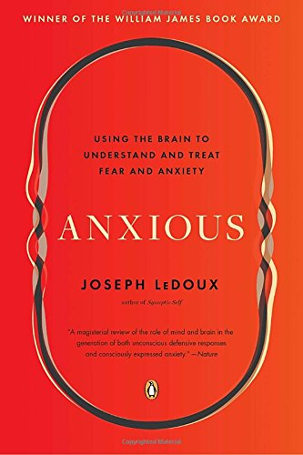 Anxious: Using the Brain to Understand and Treat Fear and Anxiety, by Joseph LeDoux