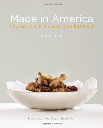 Made in America: Our Best Chefs Reinvent Comfort Food by Lucy Lean