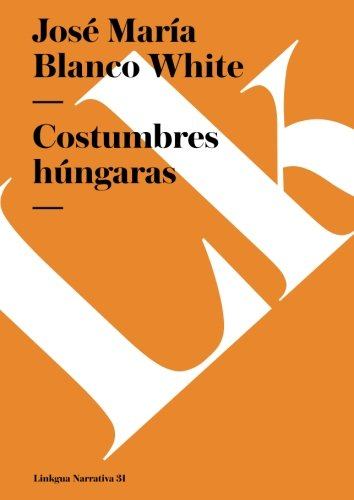 Costumbres hungaras (Narrativa)  [Blanco White, Jose Maria] (Tapa Blanda)