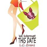 We Interrupt This Date ~ L. C. Evans