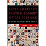 img - for Latin America's Political Economy of the Possible: Beyond Good Revolutionaries and Free-Marketeers [Paperback] [2007] Javier Santiso book / textbook / text book
