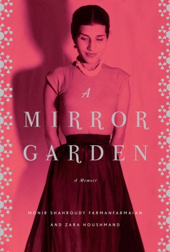 A Mirror Garden: A Memoir, Monir Farmanfarmaian, Zara Houshmand