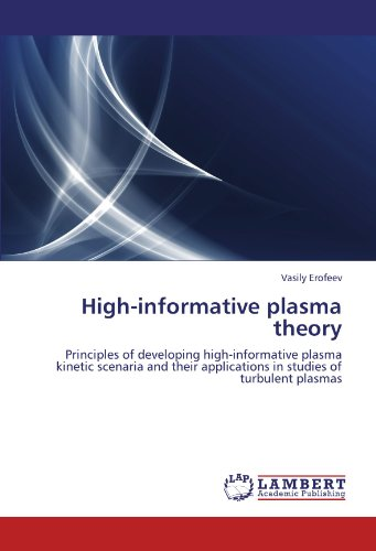 High-informative plasma theory: Principles of developing high-informative plasma kinetic scenaria and their applications