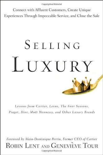 , by Robin Lent Selling Luxury: Connect with Affluent Customers, Create Unique Experiences Through Impeccable Servic (1st First Edition) [Har