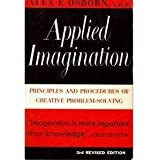 Applied Imagination: Principles and Procedures of Creative Problem-Solving