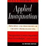 Applied Imagination: Principles and Procedures of Creative Thinking