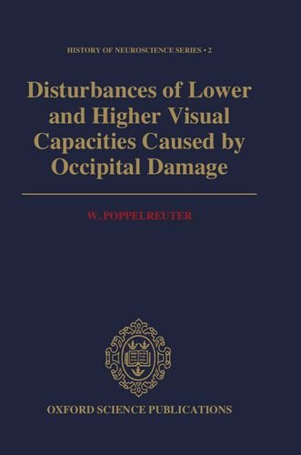 Disturbances of Lower and Higher Visual Capacities Caused by Occipital Damage: With Special Reference to the Psychopathological, Pedagogical, ... Social Implications (History of Neuroscience)