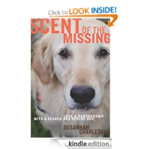 Kindle Book Bargains: Scent of the Missing: Love and Partnership with a Search-and-Rescue Dog, by Susannah Charleson. Publisher: Houghton Mifflin Harcourt (April 14, 2010)