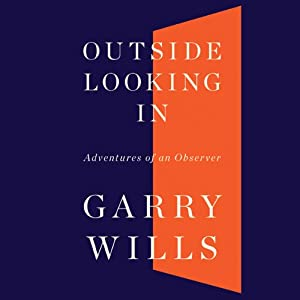 Outside Looking In: Adventures of an Observer | [Garry Wills]
