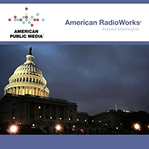 Imperial Washington | [American RadioWorks]