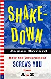 Shakedown: How the Government Screws You from A to Z