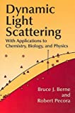 img - for Dynamic Light Scattering: With Applications to Chemistry, Biology, and Physics[ DYNAMIC LIGHT SCATTERING: WITH APPLICATIONS TO CHEMISTRY, BIOLOGY, AND PHYSICS ] by Berne, Bruce J. (Author) Aug-14-00[ Paperback ] book / textbook / text book