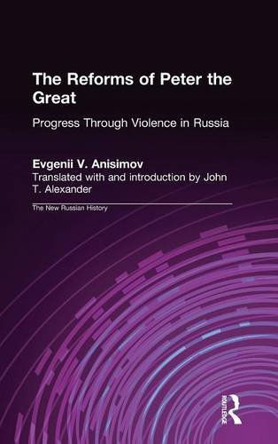 The Reforms of Peter the Great: Progress Through Violence in Russia (The New Russian History)