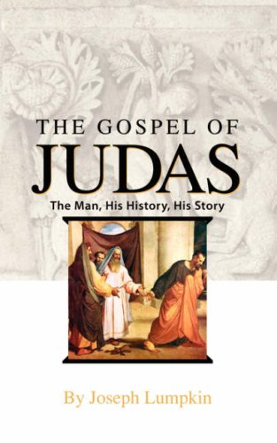 The Gospel of Judas: The Man, His History, His Story