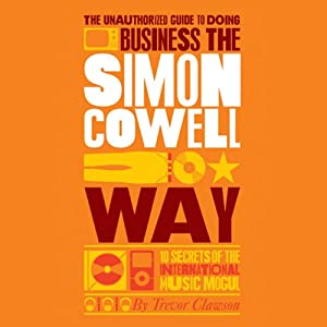 The Unauthorized Guide to Doing Business the Simon Cowell Way Audiobook
