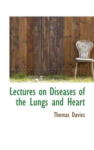 Lectures on Diseases of the Lungs and Heart