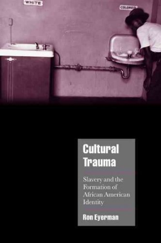 Cultural Trauma: Slavery and the Formation of African American Identity (Cambridge Cultural Social Studies), by Ron (Author) on Dec-13-200