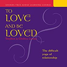 To Love and Be Loved  by Stephen Levine, Ondrea Levine Narrated by Stephen Levine, Ondrea Levine