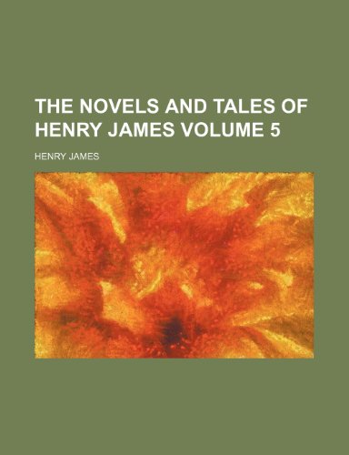 The novels and tales of Henry James Volume 5