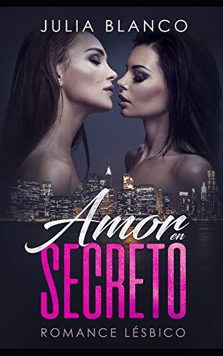 Amor en Secreto Romance Lésbico (Novela de Romance Lésbico y Erótica)  [Blanco, Julia] (Tapa Blanda)