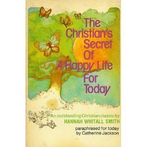 hannah whitall smithís ìthe christianís secret to a happy lifeî essay The true secret of giving whether it is taken or not, and never persist in trying to set people right-hannah whitall smith it is more happy 50th anniversary '4.