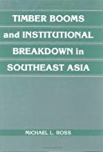Timber Booms and Institutional Breakdown in Southeast Asia Political Economy of Institutions and Dec