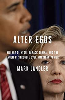 Book Cover: Alter Egos: Hillary Clinton, Barack Obama, and the Twilight Struggle Over American Power