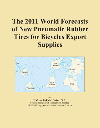 The 2011 World Forecasts of New Pneumatic Rubber Tires for Bicycles Export Supplies