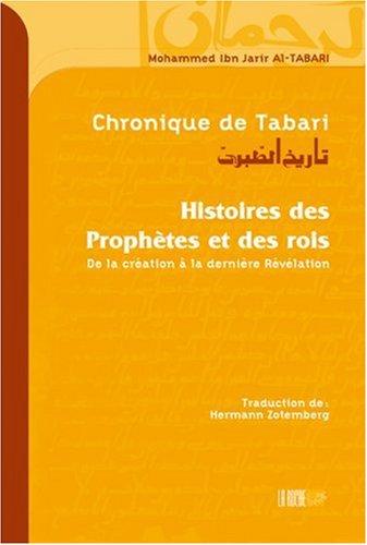 Chronique de Tabari : Histoire des Prophètes et des rois : De la création à la dernière Révélation