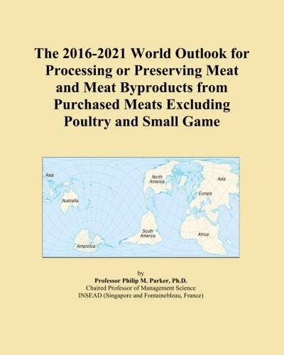 The 2016-2021 World Outlook for Processing or Preserving Meat and Meat Byproducts from Purchased Meats Excluding Poultry and Small Game PDF