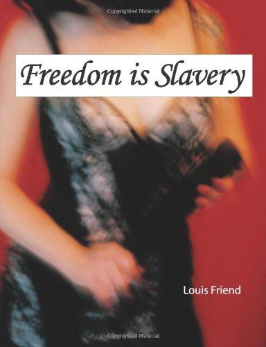 Freedom Is Slavery [Friend, Louis] (Tapa Blanda)
