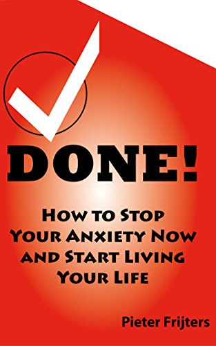 DONE! How to Stop Your Anxiety Now and Start Living Your Life by Pieter Frijters